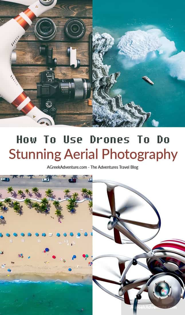 Drones: Use Them For Stunning Aerial Photography
